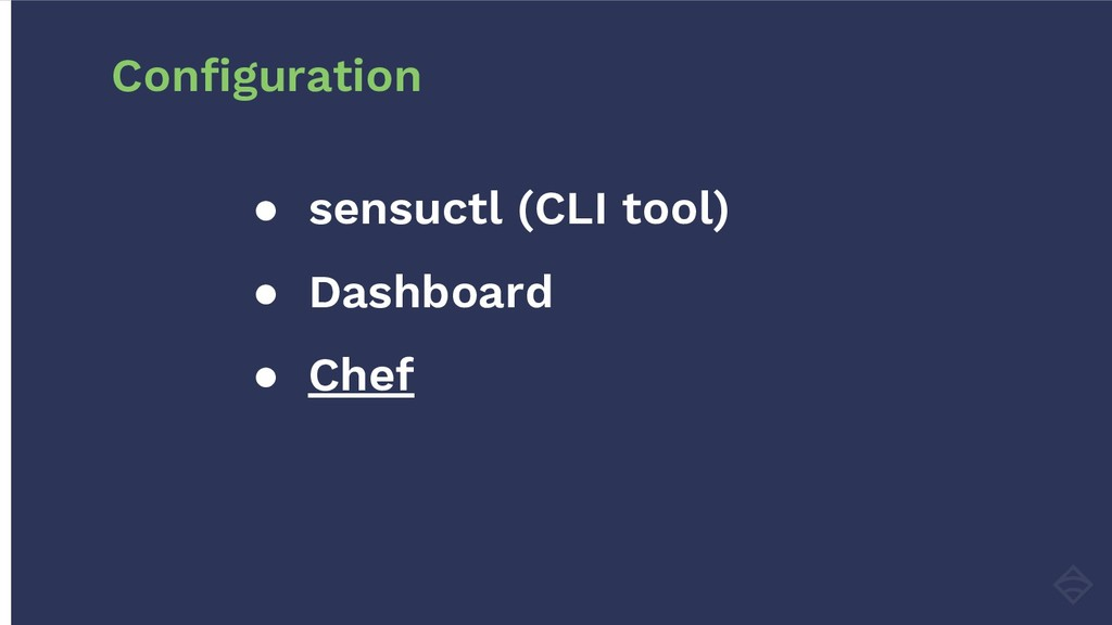 ● sensuctl (CLI tool) ● Dashboard ● Chef Config...