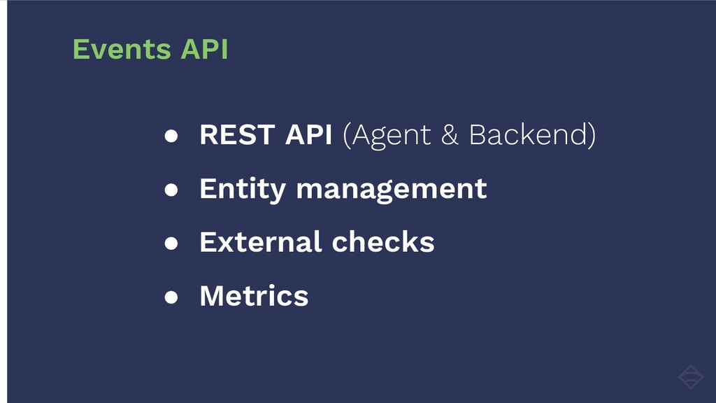 ● REST API (Agent & Backend) ● Entity managemen...