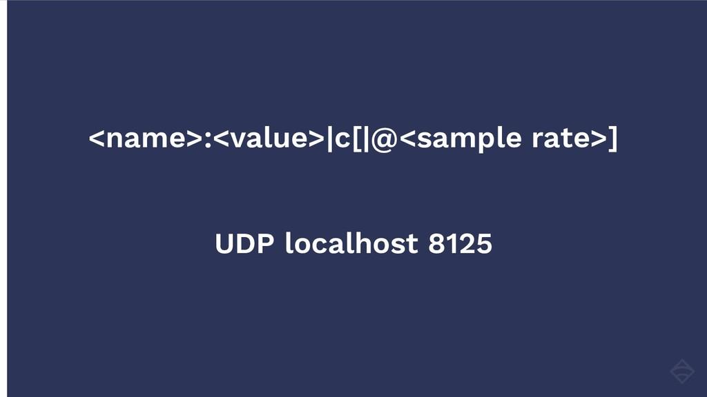 <name>:<value> c[ @<sample rate>] UDP localhost...