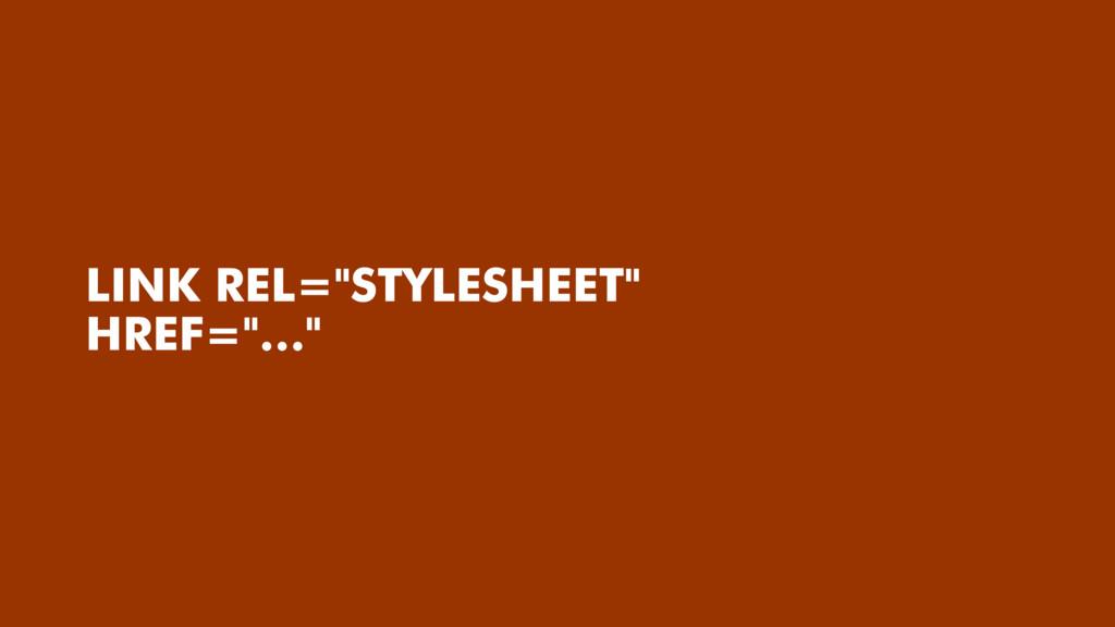 "LINK REL=""STYLESHEET"" HREF=""…"""