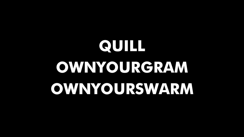 OWNYOURGRAM OWNYOURSWARM QUILL