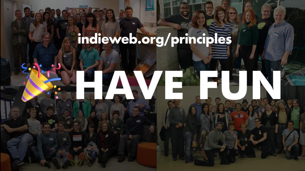 indieweb.org/principles  HAVE FUN