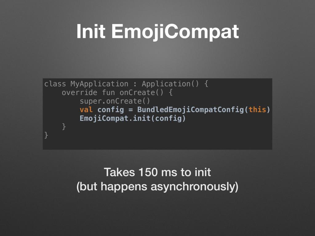Init EmojiCompat class MyApplication : Applicat...