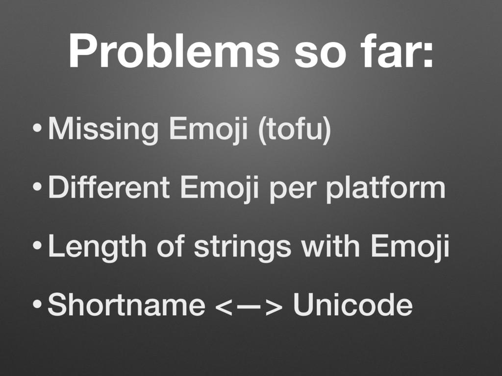 Problems so far: • Missing Emoji (tofu) • Diffe...
