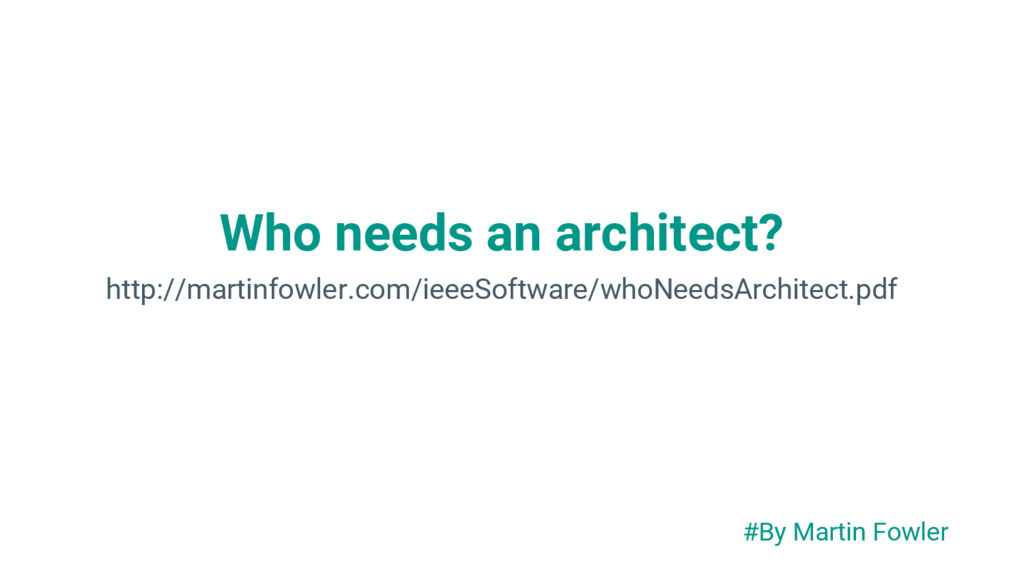 Who needs an architect? http://martinfowler.com...