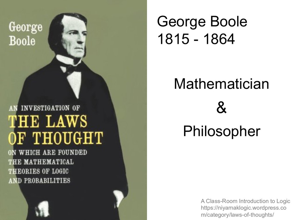George Boole 1815 - 1864 A Class-Room Introduct...