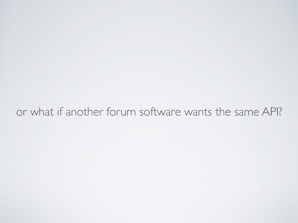 or what if another forum software wants the sam...