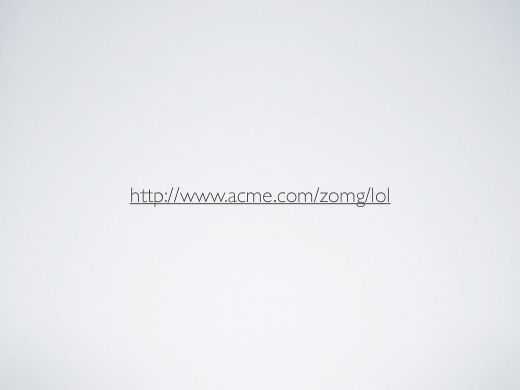 http://www.acme.com/zomg/lol