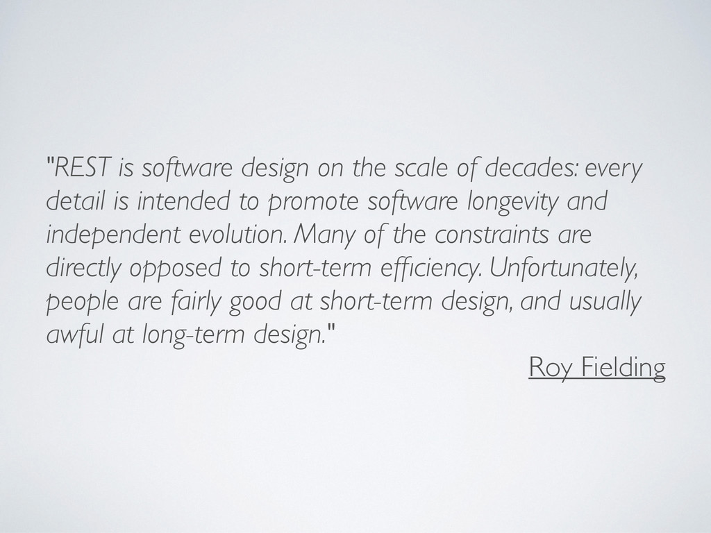 """""""REST is software design on the scale of decade..."""