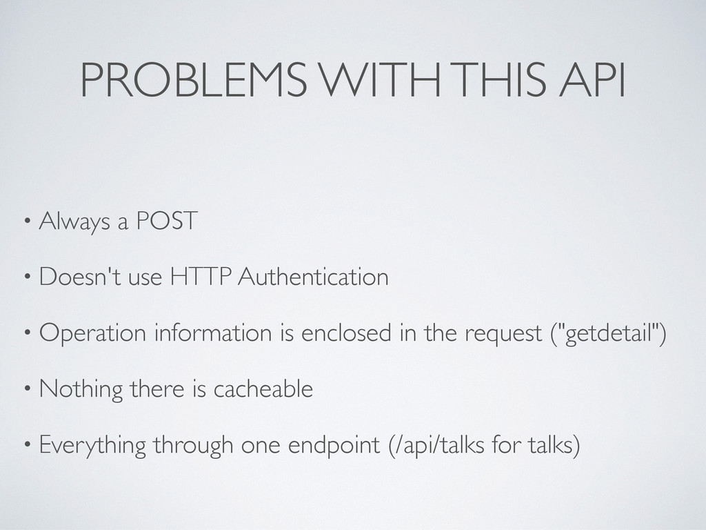 PROBLEMS WITH THIS API • Always a POST • Doesn'...