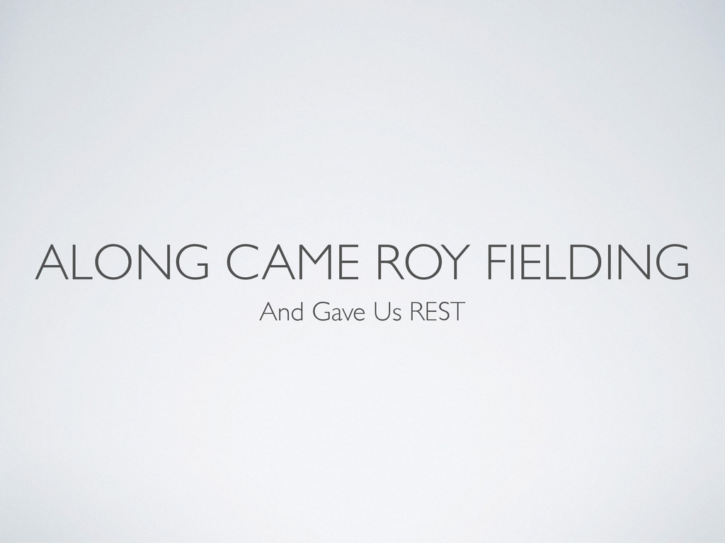 ALONG CAME ROY FIELDING And Gave Us REST