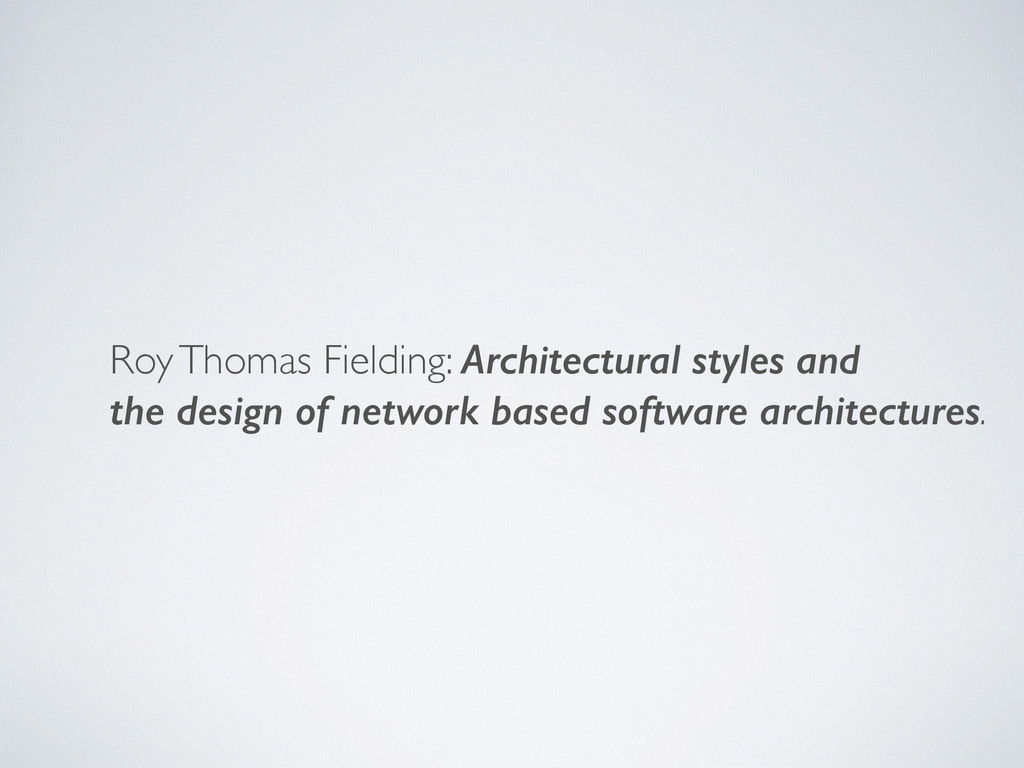 Roy Thomas Fielding: Architectural styles and t...