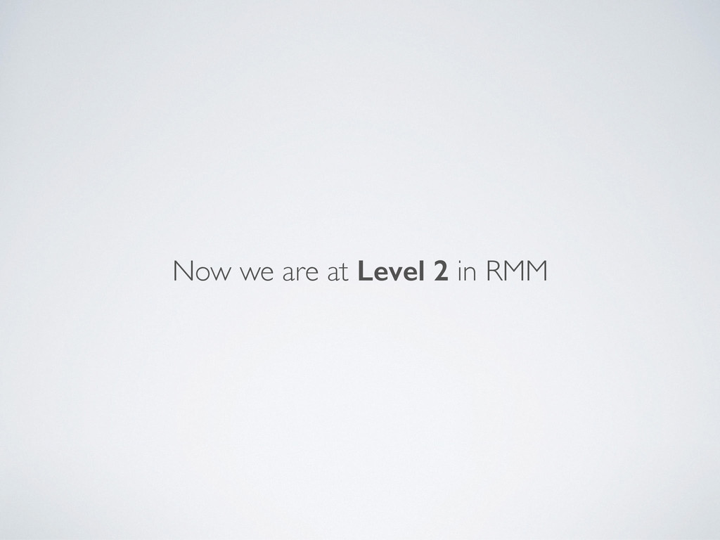 Now we are at Level 2 in RMM