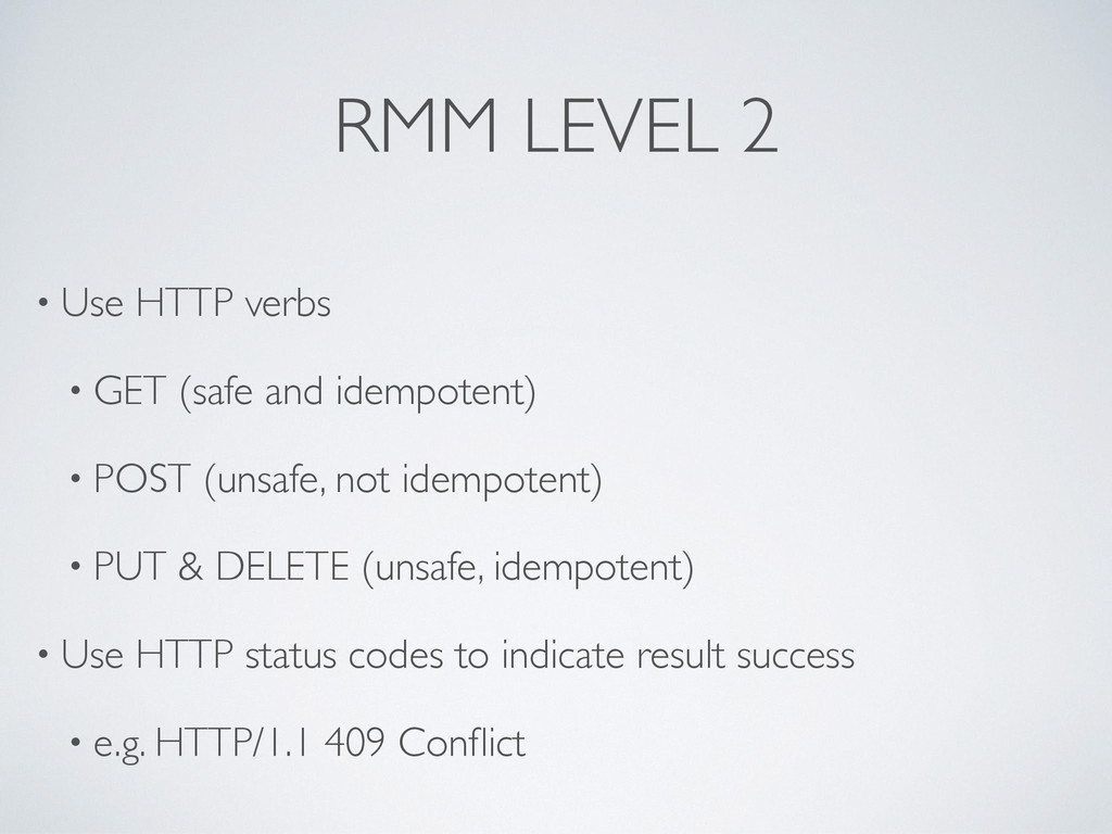 RMM LEVEL 2 • Use HTTP verbs • GET (safe and id...