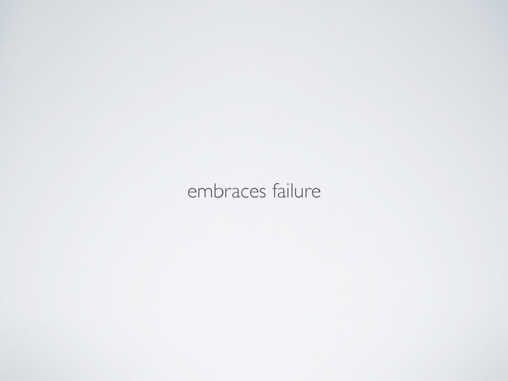 embraces failure