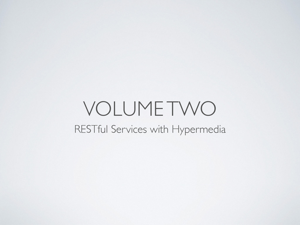 VOLUME TWO RESTful Services with Hypermedia