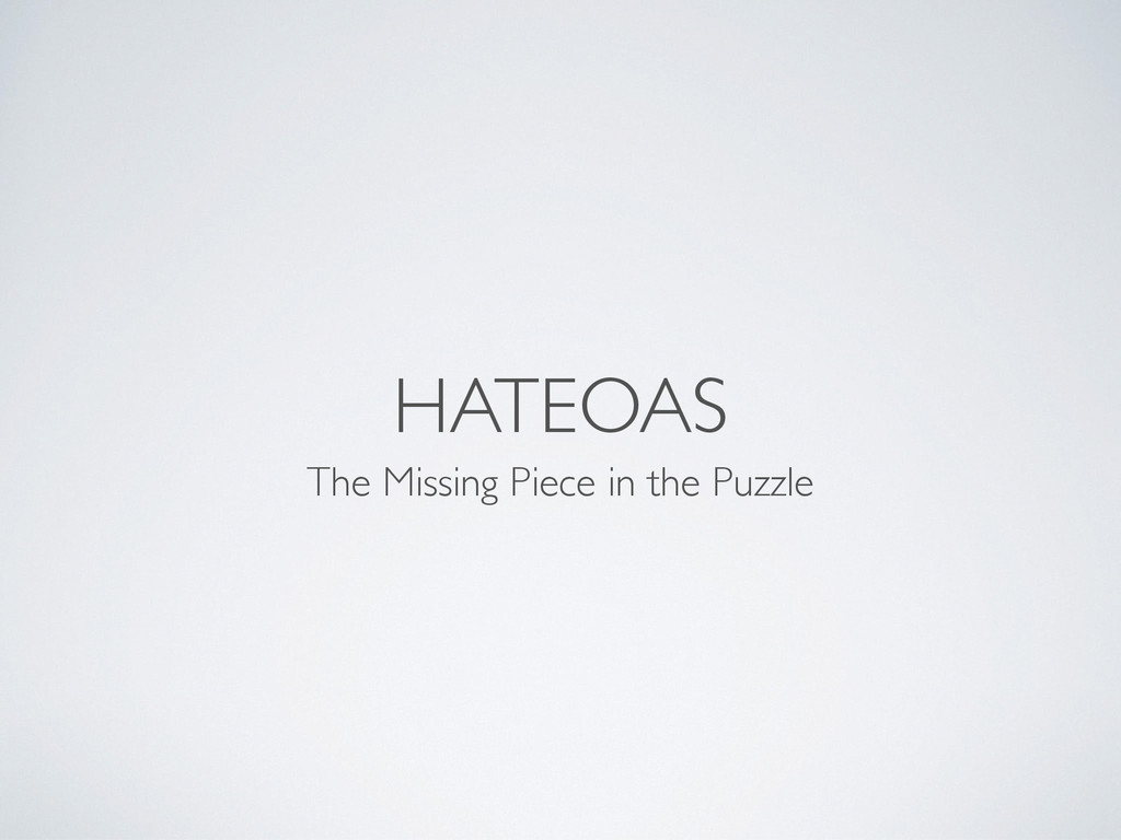 HATEOAS The Missing Piece in the Puzzle