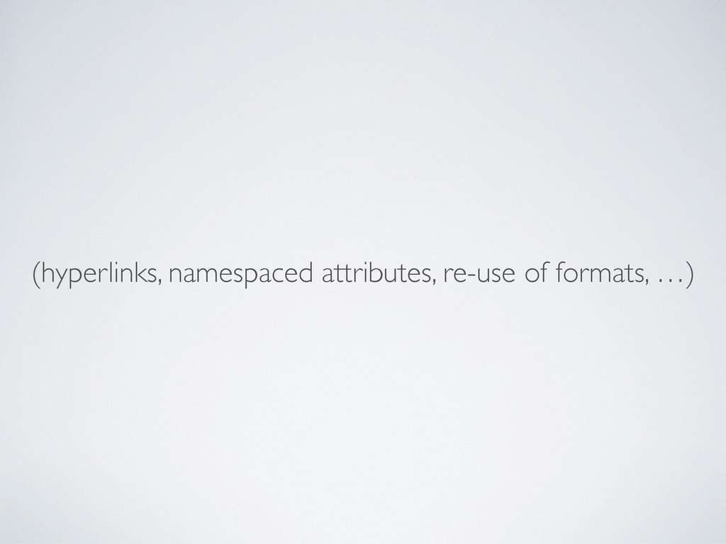 (hyperlinks, namespaced attributes, re-use of f...