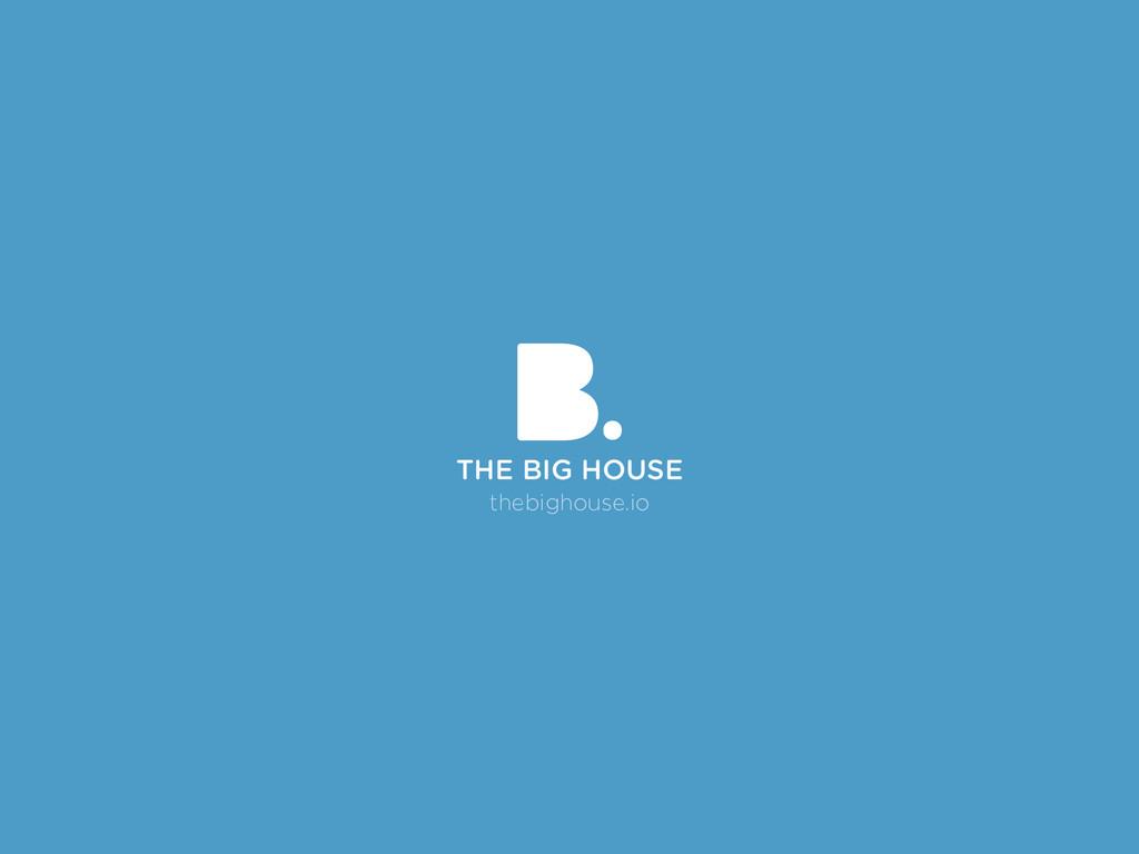 THE BIG HOUSE thebighouse.io