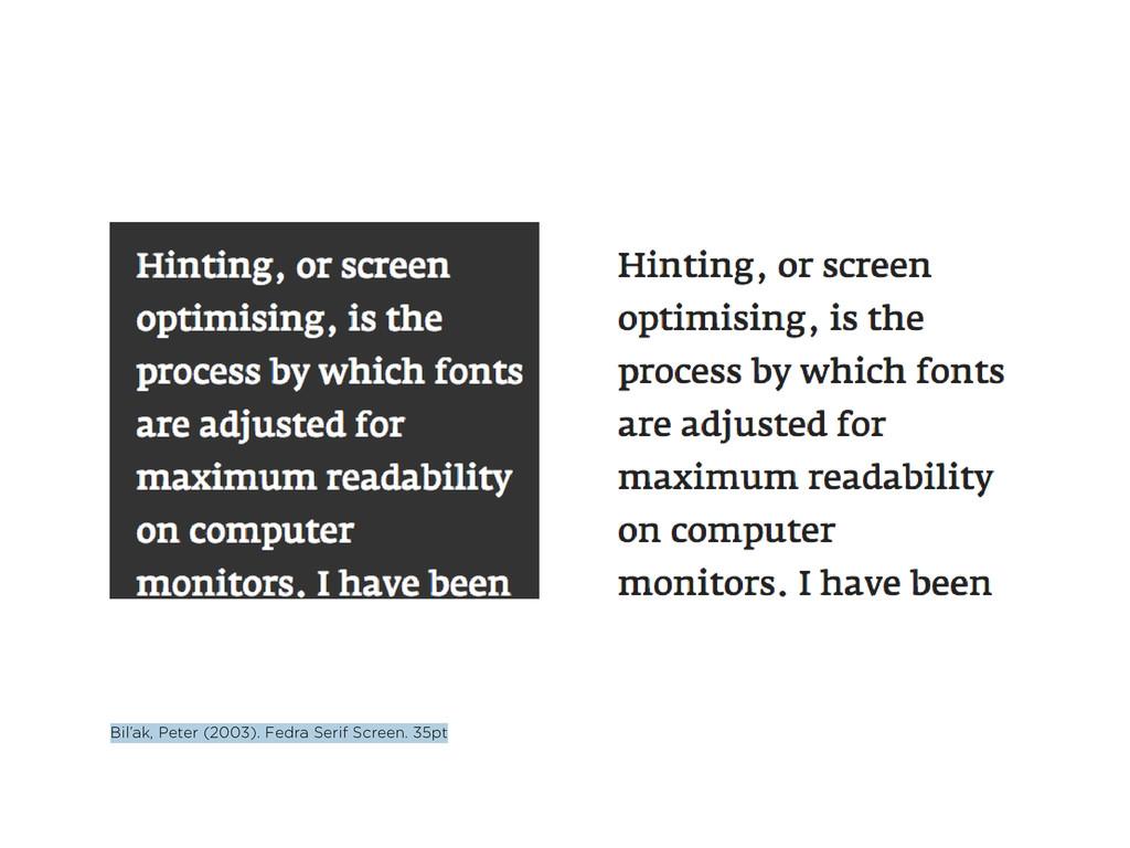 Bil'ak, Peter (2003). Fedra Serif Screen. 35pt