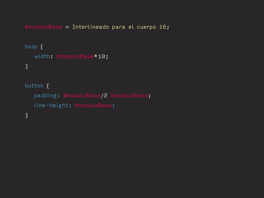 $moduloBase = Interlineado para el cuerpo 16; b...