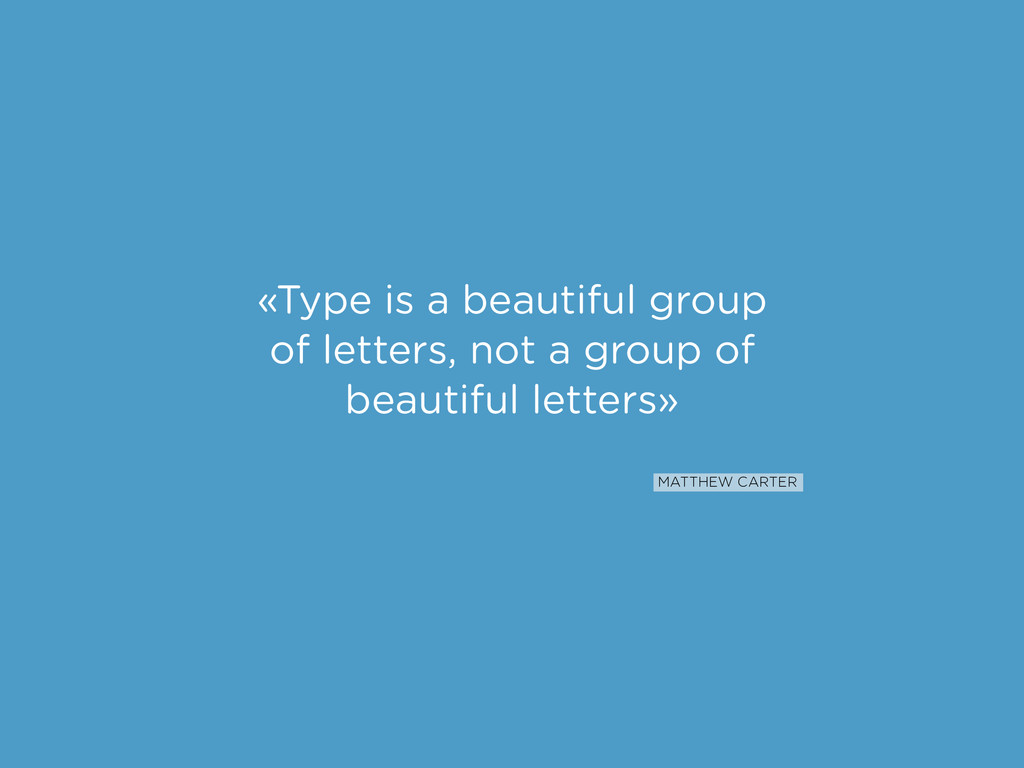 «Type is a beautiful group of letters, not a gr...