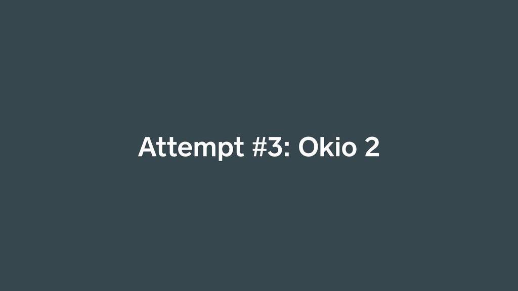 Attempt #3: Okio 2
