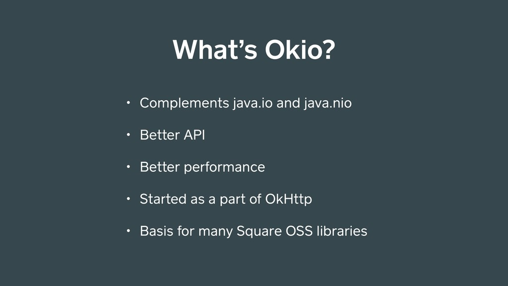 • Complements java.io and java.nio • Better API...
