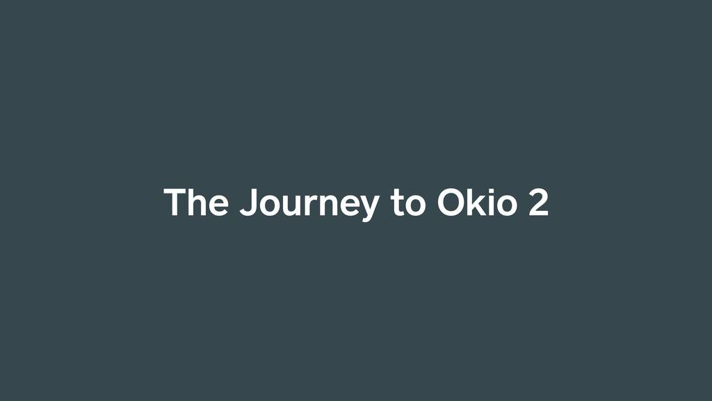 The Journey to Okio 2