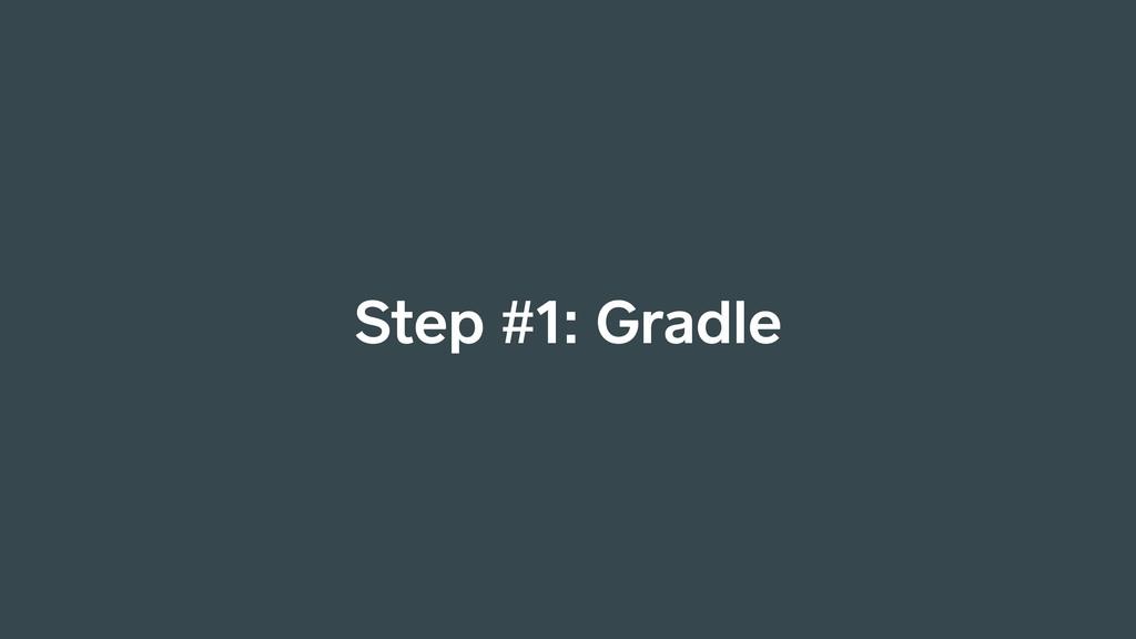 Step #1: Gradle