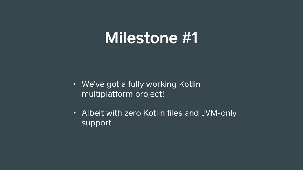 Milestone #1 • We've got a fully working Kotlin...