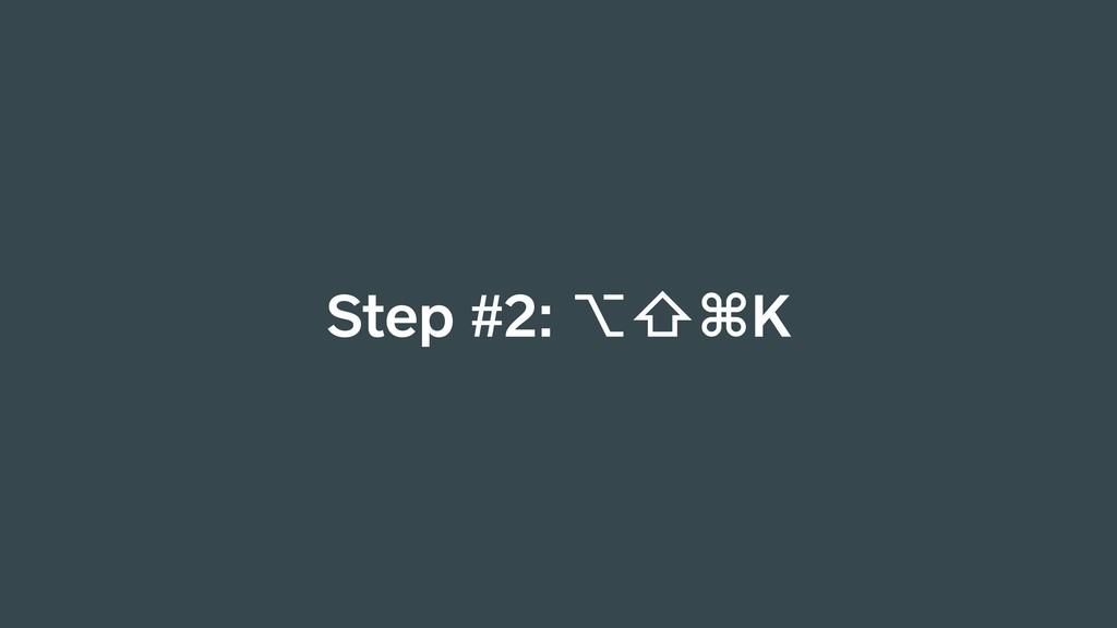 Step #2: ⌥⇧⌘K