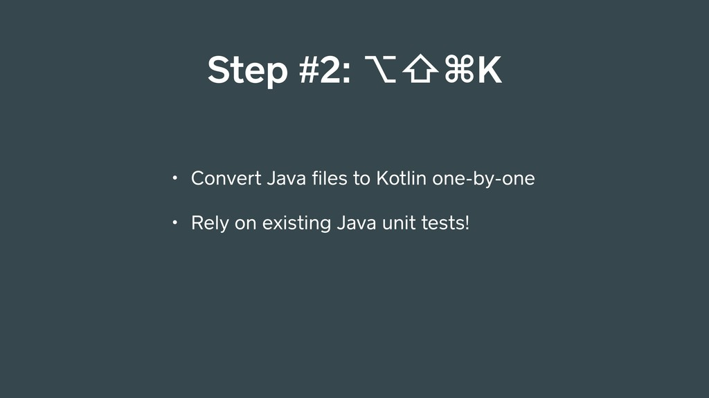 • Convert Java files to Kotlin one-by-one • Rely...
