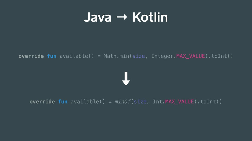 Java → Kotlin override fun available() = Math.m...