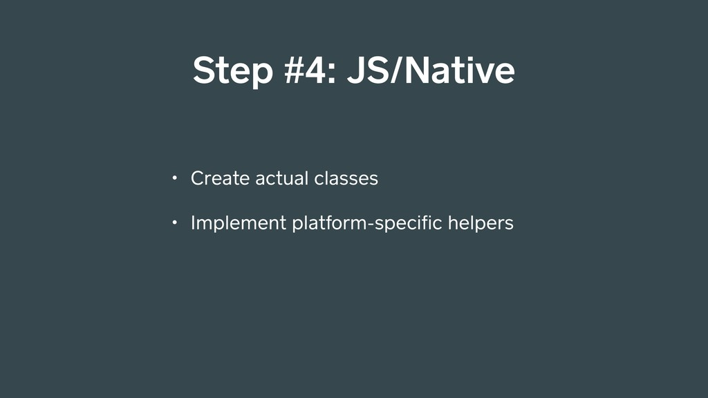 • Create actual classes • Implement platform-sp...