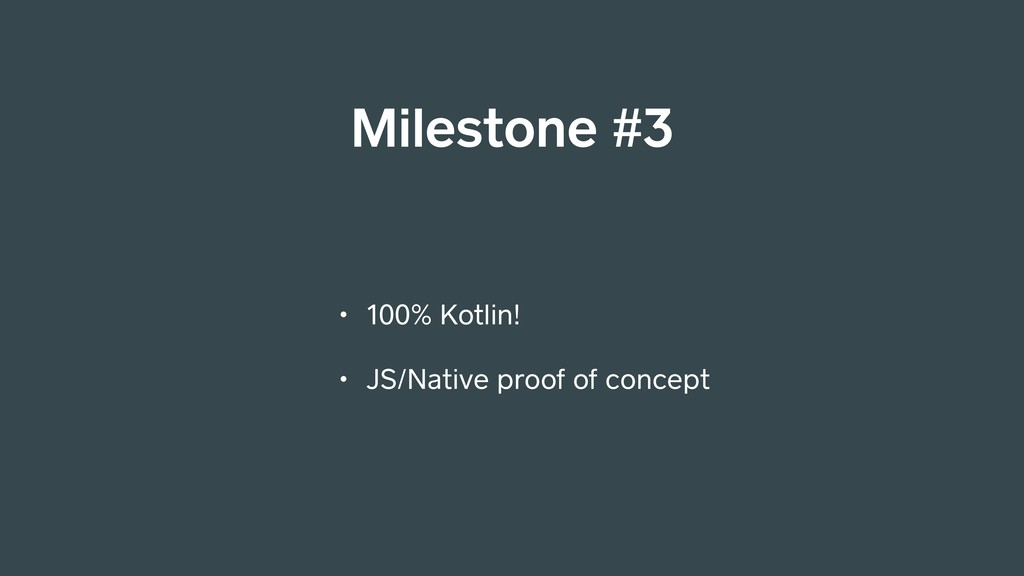 Milestone #3 • 100% Kotlin! • JS/Native proof o...