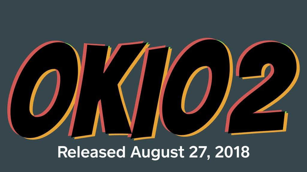 OKIO2 OKIO2 OKIO2 OKIO2 Released August 27, 2018