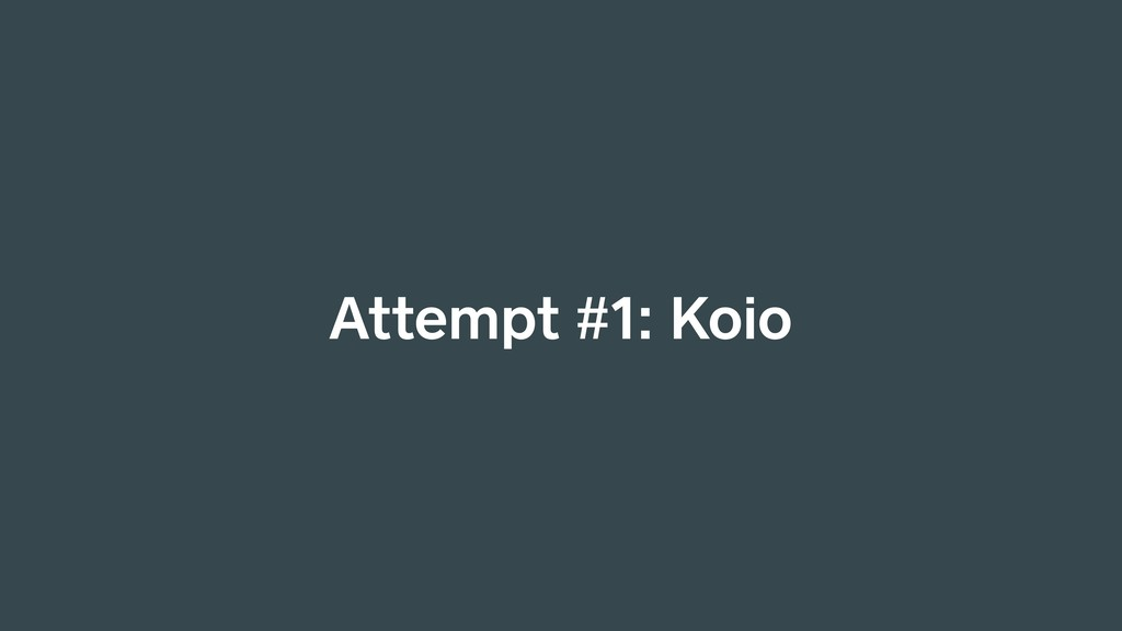 Attempt #1: Koio