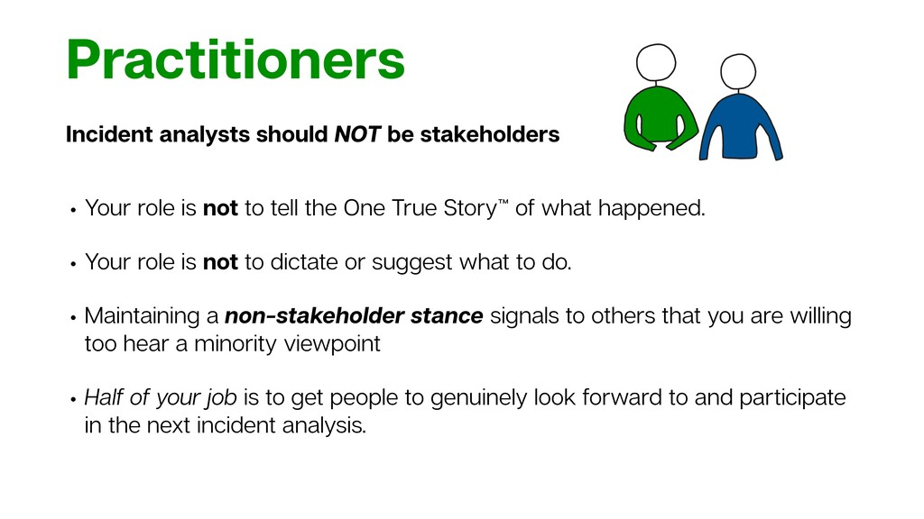 Practitioners Incident analysts should NOT be s...