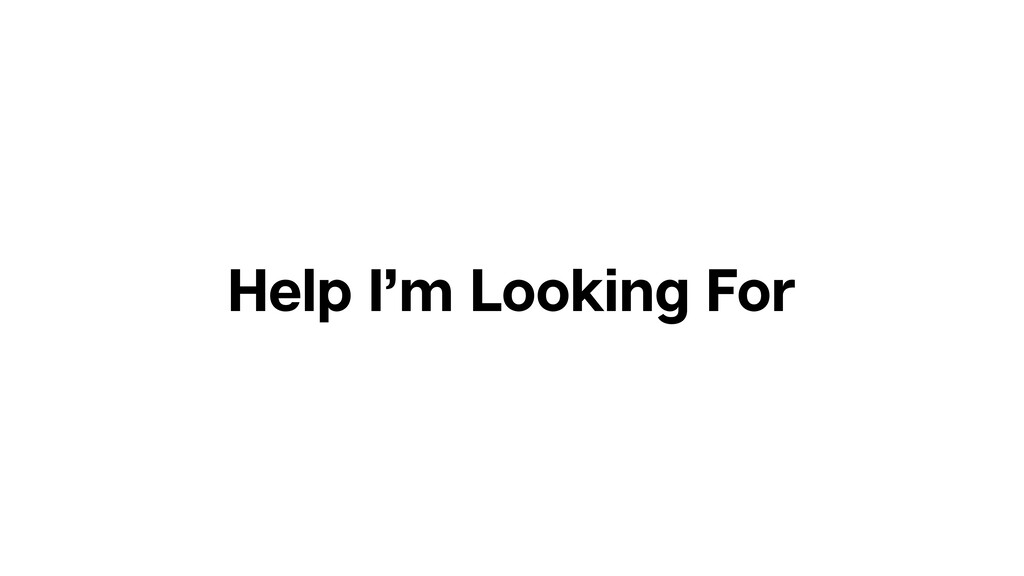 Help I'm Looking For