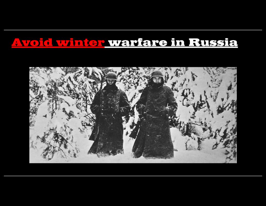 Avoid winter warfare in Russia