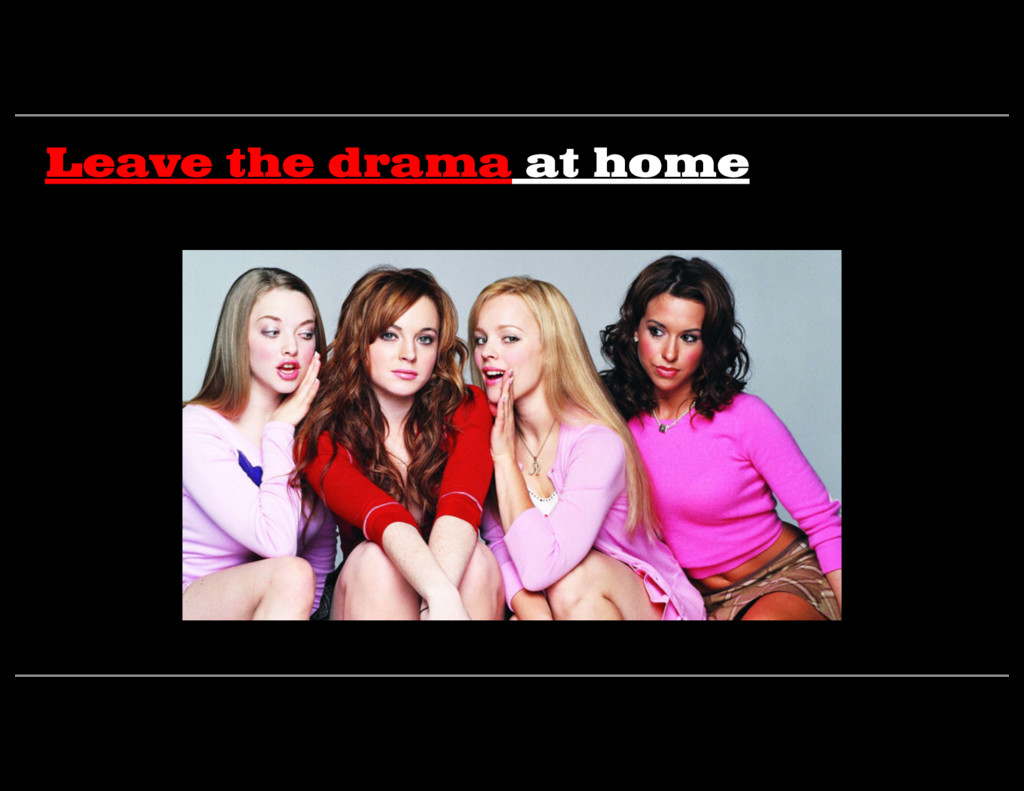 Leave the drama at home