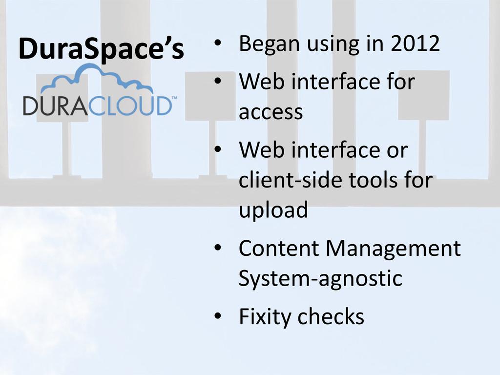 DuraSpace's • Began using in 2012 • Web interfa...
