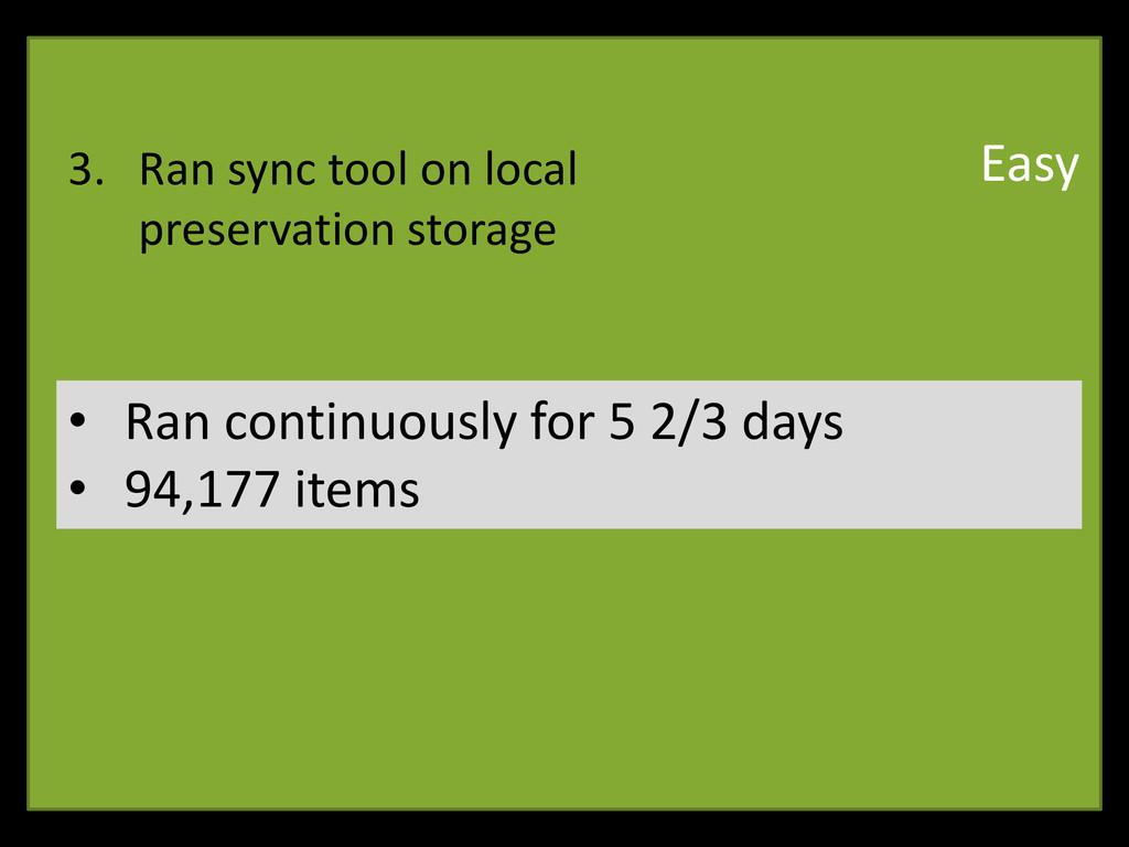 3. Ran sync tool on local preservation storage ...