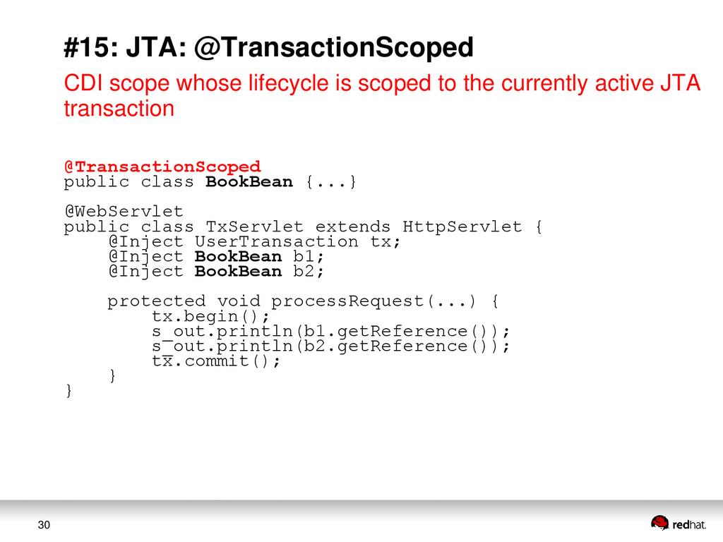 30 #15: JTA: @TransactionScoped CDI scope whose...