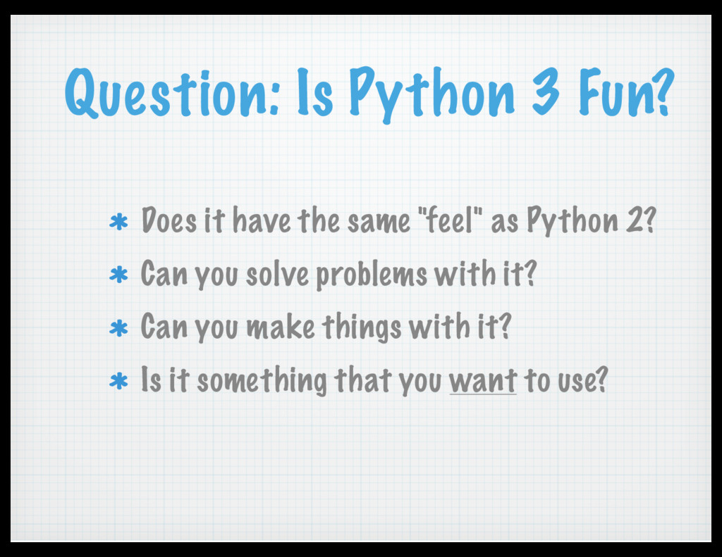 Question: Is Python 3 Fun? Does it have the sam...