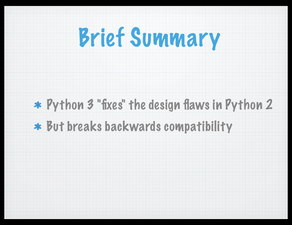 "Brief Summary Python 3 ""fixes"" the design flaws i..."