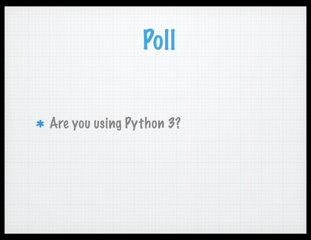 Poll Are you using Python 3?