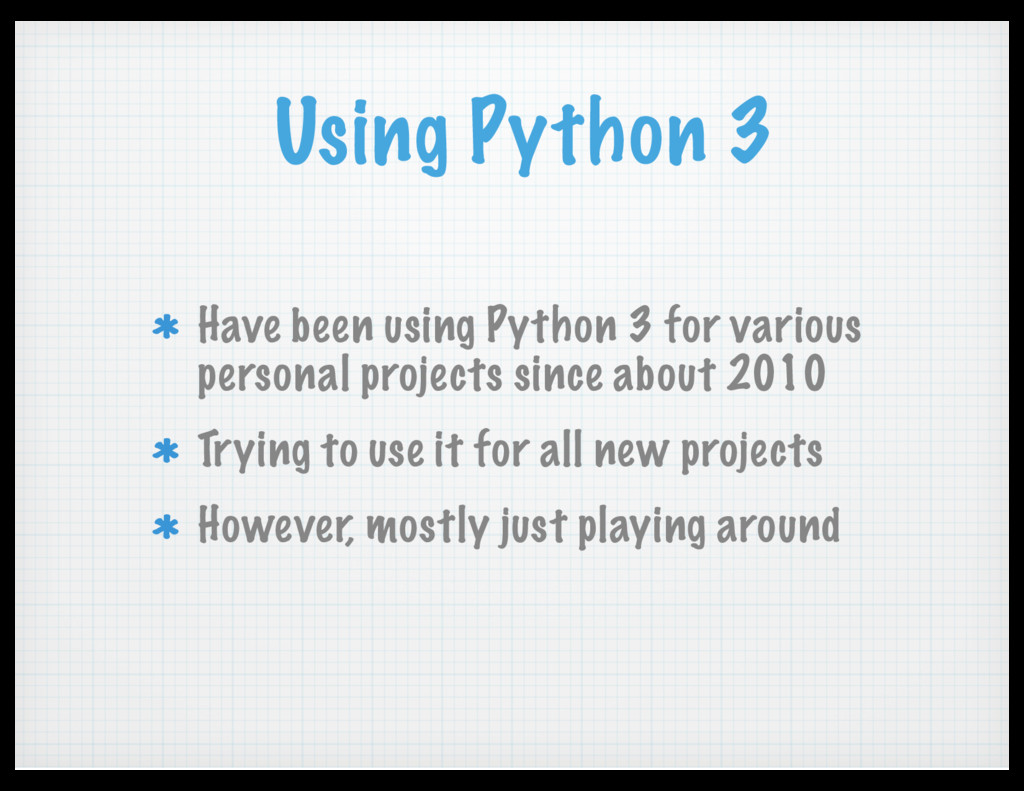 Using Python 3 Have been using Python 3 for var...