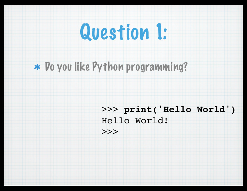 Question 1: Do you like Python programming? >>>...